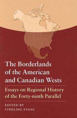 Image for The Borderlands of the American and Canadian Wests: Essays on Regional History of the Forty-ninth Parallel