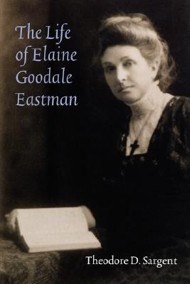 The Life of Elaine Goodale Eastman (Women in the West), Sargent, Theodore D.