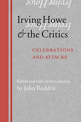 Image for Irving Howe and the Critics: Celebrations and Attacks