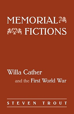 Image for Memorial Fictions: Willa Cather and the First World War