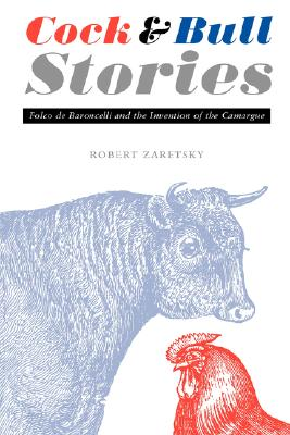 Image for Cock and Bull Stories: Folco de Baroncelli and the Invention of the Camargue