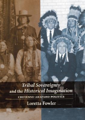 Image for Tribal Sovereignty and the Historical Imagination: Cheyenne-Arapaho Politics