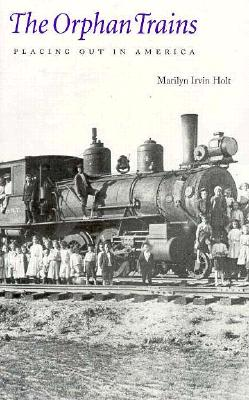 The Orphan Trains: Placing Out in America, Holt, Marilyn Irvin