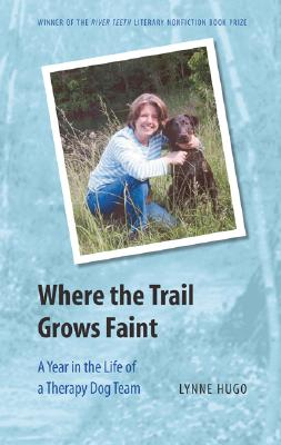 Image for Where the Trail Grows Faint: A Year in the Life of a Therapy Dog Team (River Teeth Literary Nonfiction Prize)