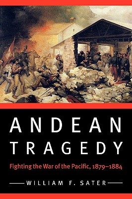 Image for Andean Tragedy: Fighting the War of the Pacific, 1879-1884