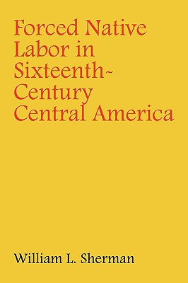Image for Forced Native Labor in Sixteenth-Century Central America