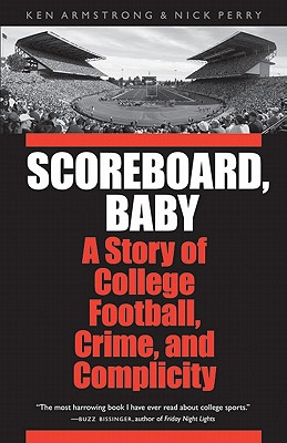 Scoreboard, Baby: A Story of College Football, Crime, and Complicity, Armstrong, Ken; Perry, Nick