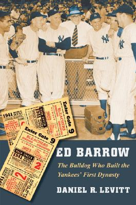 Image for Ed Barrow: The Bulldog Who Built the Yankees' First Dynasty