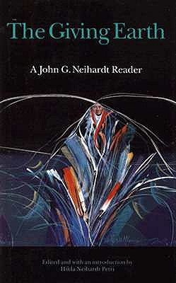 The Giving Earth: A John G. Neihardt Reader (First Edition)
