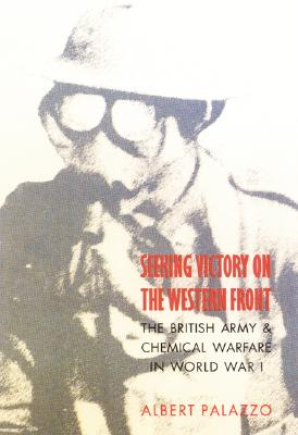 Image for Seeking Victory on the Western Front: The British Army and Chemical Warfare in World War I