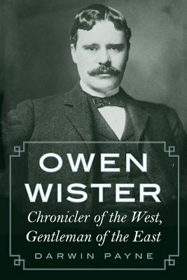 Owen Wister: Chronicler of the West, Gentleman of the East, Payne, Darwin