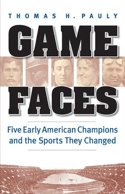 Image for Game Faces: Five Early American Champions and the Sports They Changed