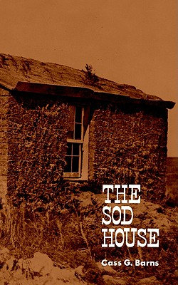 The Sod House (Bison Book), Cass G. Barns