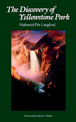 The Discovery of Yellowstone Park: Journal of the Washburn Expedition to the Yellowstone and Firehole Rivers in the Year 1870, Langford, Nathaniel Pitt