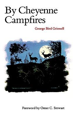 By Cheyenne Campfires (Bison Book), George Bird Grinnell