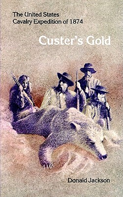 Custer's Gold: The United States Cavalry Expedition of 1874 (Bison Books), Jackson, Donald