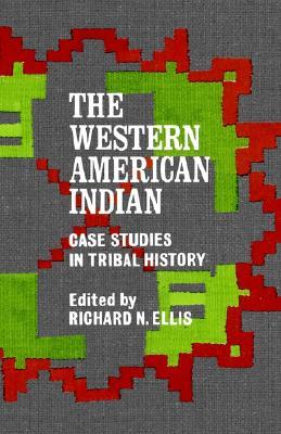 The Western American Indian: Case Studies in Tribal History, Ellis, Richard N. [Editor]