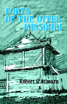 Forts of the Upper Missouri, Robert G Athearn