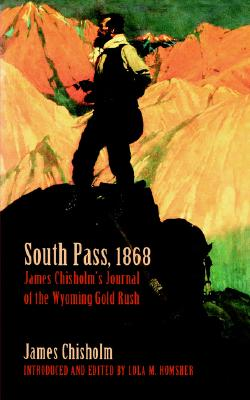 South Pass, 1868: James Chisholm's Journal of the Wyoming Gold Rush, Chisholm, James