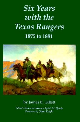 Six Years with the Texas Rangers, 1875 to 1881, Gillett, James B.