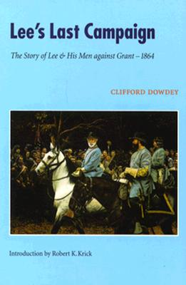 Lee's Last Campaign: The Story of Lee and His Men against Grant-1864, Dowdey, Clifford