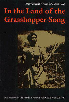 Image for In the Land of the Grasshopper Song: Two Women in the Klamath River Indian Country in 1908-09