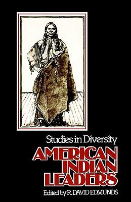 American Indian Leaders: Studies in Diversity, Edmunds, R. David (ed.)