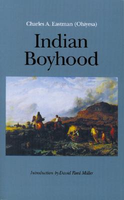 INDIAN BOYHOOD, CHARLES ALE EASTMAN