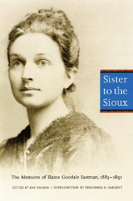 Image for Sister to the Sioux: The Memoirs of Elaine Goodale Eastman, 1885-1891