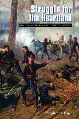 Struggle for the Heartland: The Campaigns from Fort Henry to Corinth (Great Campaigns of the Civil War), Engle, Stephen D.