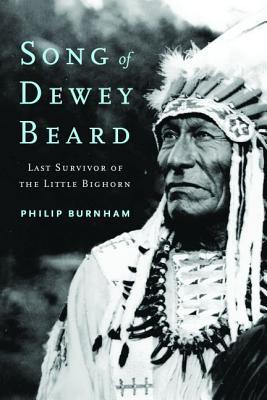 Image for Song of Dewey Beard: Last Survivor of the Little Bighorn