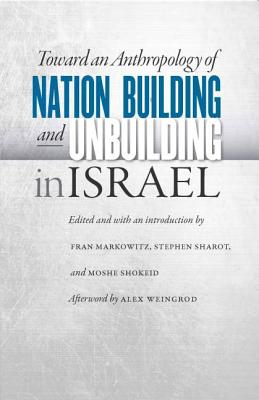 Image for Toward an Anthropology of Nation Building and Unbuilding in Israel (Studies of Jews in Society)