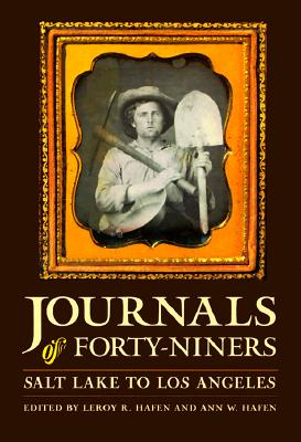 Journals of Forty-Niners: Salt Lake to Los Angeles, Hafen, Leroy & Ann -Editors