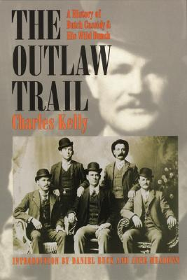 The Outlaw Trail: A History of Butch Cassidy and His Wild Bunch, Charles Kelly