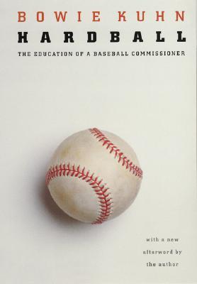 HARDBALL : THE EDUCATION OF A BASEBALL C, BOWIE K. KUHN