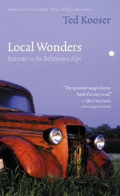 Local Wonders : Seasons in the Bohemian Alps, TED KOOSER