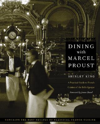 Image for Dining with Marcel Proust: A Practical Guide to French Cuisine of the Belle Epoque (At Table)