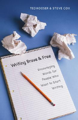 Writing Brave and Free: Encouraging Words for People Who Want to Start Writing, TED KOOSER, STEVE COX