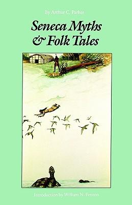 Seneca Myths and Folk Tales, Parker, Arthur C.