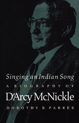 Image for Singing an Indian Song: A Biography of D'Arcy McNickle (American Indian Lives)