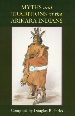 Image for Myths and Traditions of the Arikara Indians