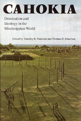 Image for Cahokia: Domination and Ideology in the Mississippian World (American Indian Lives)