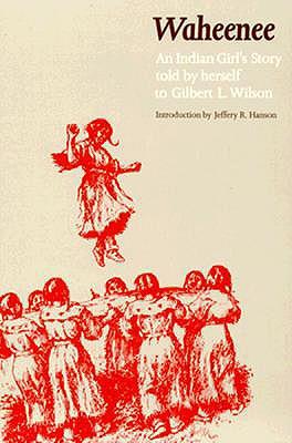 Waheenee: An Indian Girl's Story, Wilson, Gilbert Livingston