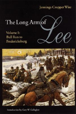 001: The Long Arm of Lee: The History of the Artillery of the Army of Northern Virginia, Volume 1: Bull Run to Fredricksburg, Wise, Jennings Cropper