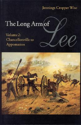 002: The Long Arm of Lee: The History of the Artillery of the Army of Northern Virginia, Volume 2: Chancellorsville to Appomattox, Wise, Jennings Cropper