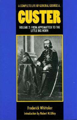 Image for A Complete Life of General George A. Custer, Volume 2: From Appomattox to the Little Big Horn
