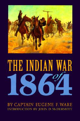 The Indian War of 1864, Ware, Eugene F.