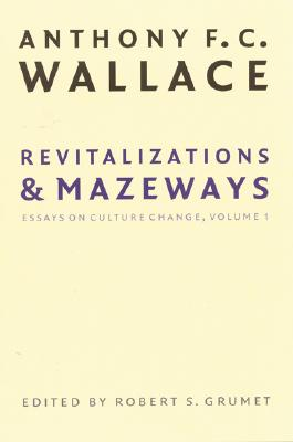 Image for Revitalizations and Mazeways: Essays on Culture Change, Volume 1