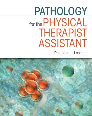 Pathology for the Physical Therapist Assistant, Lescher PT  MA  MCSP, Penelope J.