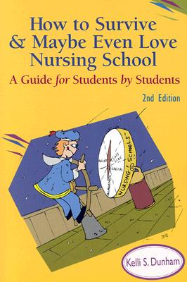Image for How to Survive and Maybe Even Love Nursing School! : A Guide for Students by Students